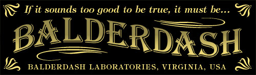 If it sounds too good to be true, it must be... Balderdash. Balderdash Laboratories, Virginia, USA